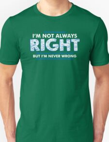 Im Not Always Right But Im Never Wrong Unisex T-Shirt