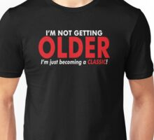 Im Not Getting Older Unisex T-Shirt