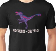 Bilociraptor - No Friends; Only Prey Unisex T-Shirt