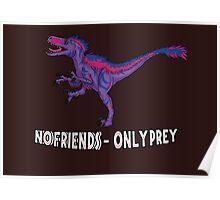 Bilociraptor - No Friends; Only Prey Poster