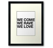 We Come, We Rave, We Love Framed Print