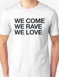 We Come, We Rave, We Love Unisex T-Shirt