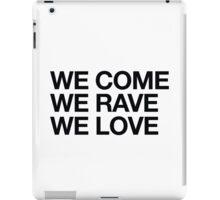 We Come, We Rave, We Love iPad Case/Skin