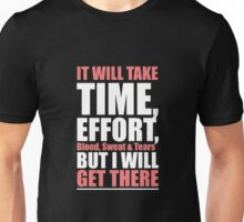 It Will Take Time, Effort, Blood, Sweat & Tears But I Will Get There. – Gym Motivational Quotes Unisex T-Shirt