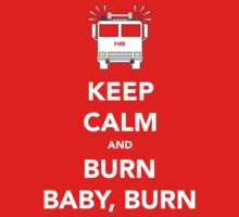 Keep calm and burn baby, burn. by Dan Newman