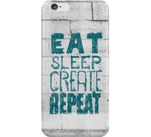 EAT SLEEP CREATE REPEAT iPhone Case/Skin