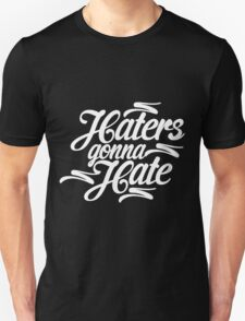 Hater Gonna Hate 2 Unisex T-Shirt