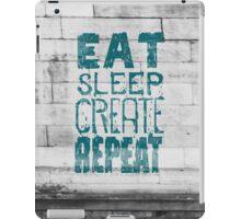 EAT SLEEP CREATE REPEAT iPad Case/Skin