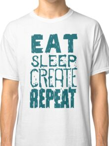 EAT SLEEP CREATE REPEAT Classic T-Shirt