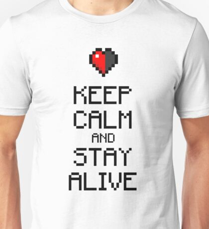 Keep calm and stay alive Unisex T-Shirt