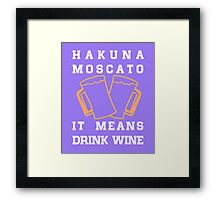 Hakuna Moscato, it means drink wine funny tshirt Framed Print