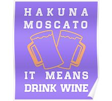 Hakuna Moscato, it means drink wine funny tshirt Poster