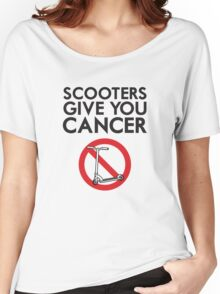 Scooters Give You Cancer Women's Relaxed Fit T-Shirt