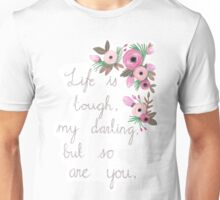 Life is tough my darling, but so are you. Unisex T-Shirt