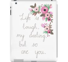 Life is tough my darling, but so are you. iPad Case/Skin