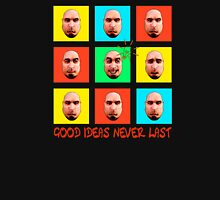 Good Ideas Never Last Unisex T-Shirt