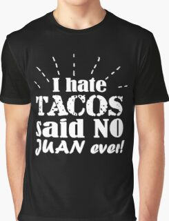 I hate tacos said no Juan ever clever quotes funny t-shirt Graphic T-Shirt