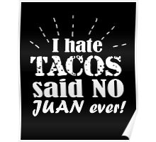 I hate tacos said no Juan ever clever quotes funny t-shirt Poster