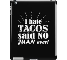 I hate tacos said no Juan ever clever quotes funny t-shirt iPad Case/Skin