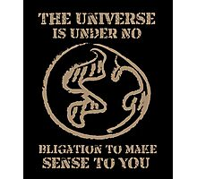The universe is under no obligation funny tshirt Photographic Print