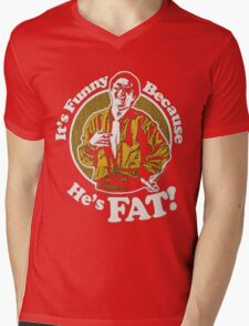 Its Funny Because Hes Fat Mens V-Neck T-Shirt