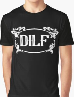 DILF awesome love daddy clever cool funny tshirt Graphic T-Shirt