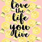 Love The Life You Live by Jessica Manelis