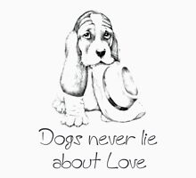 Dogs never lie about Love Unisex T-Shirt