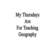 My Thursdays Are For Teaching Geography by supernova23