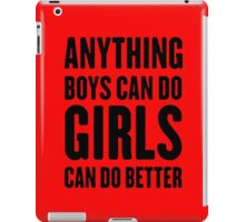 ANYTHING BOYS CAN DO, GIRLS CAN DO BETTER iPad Case/Skin