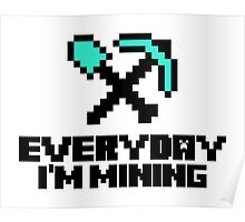 Every day I'm mining Poster