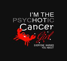Cancer - I'm The Psychotic Cancer Girl Everyone Warned You About Unisex T-Shirt