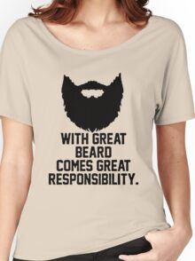 WITH GREAT BEARD, COME GREAT RESPONSIBILITY Women's Relaxed Fit T-Shirt