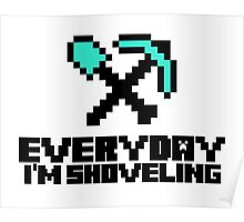 Every day I'm shoveling Poster