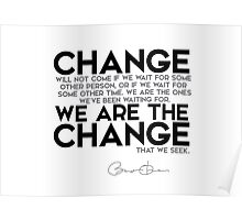 we are the change - barack obama Poster