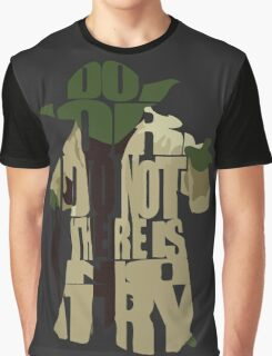 Do or do not, there is no try Graphic T-Shirt