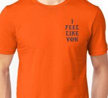 I FEEL LIKE VON Unisex T-Shirt