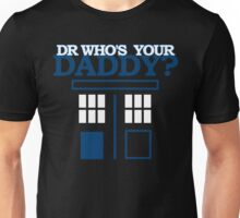 Dr Who's Your Daddy? Unisex T-Shirt
