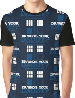 Dr Who's Your Daddy? Graphic T-Shirt