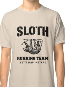SLOTH RUNNING TEAM, LET'S NAP INSTEAD Classic T-Shirt