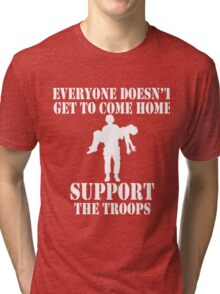 Everyone Doesn't Get To Come Home (White print) Tri-blend T-Shirt