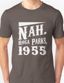 Nah. Rosa Parks, 1955 awesome quotes funny tshirt Unisex T-Shirt