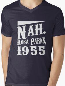 Nah. Rosa Parks, 1955 awesome quotes funny tshirt Mens V-Neck T-Shirt
