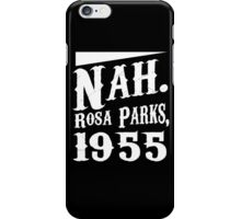 Nah. Rosa Parks, 1955 awesome quotes funny tshirt iPhone Case/Skin