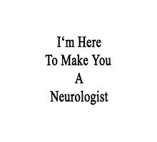 I'm Here To Make You A Neurologist  by supernova23