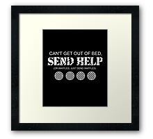 Can't get out of bed, send help funny tshirt Framed Print