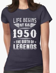 Life Begins At 66 - 1950 The Birth Of Legends Womens Fitted T-Shirt