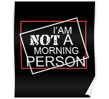 I am not a morning person clever cool funny tshirt Poster