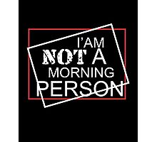 I am not a morning person clever cool funny tshirt Photographic Print