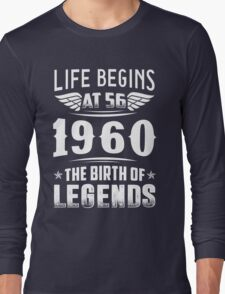 Life Begins At 56 - 1960 The Birth Of Legends Long Sleeve T-Shirt